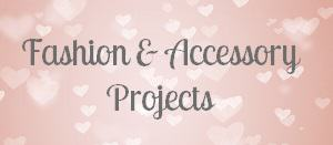 Fashion & Accessory Projects