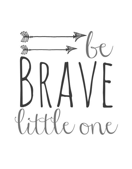 Be Brave Little One Free Printable